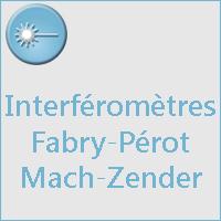 INTERFEROMETRES FABRY-PEROT, MACH-ZENDER