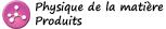 Chapitre 5 : Physique de la Matière - Produits 1/4